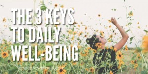 The 3 Keys To Daily Well-Being